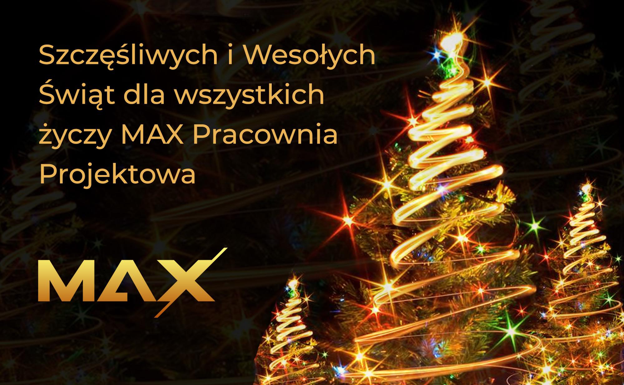 Szczęśliwych i Wesołych Świąt dla wszystkich życzy MAX Pracownia Projektowa